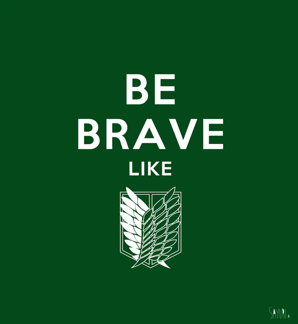 Be brave like - Attack on Titan by Sayuri-Tomoe