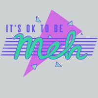 It's OK To Be Meh by HillaryWhiteRabbit