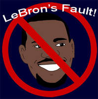 Who's Fault is it?  LeBron's fault.. by 2barquack